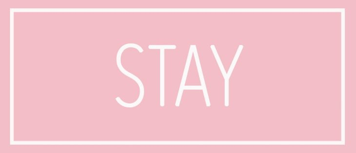 Graphic saying 'stay'